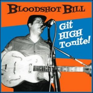 Bloodshot Bill Git High Tonite