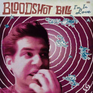 Bloodshot Bill I'm in Love